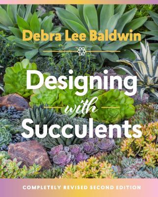 Designing with Succulents - Baldwin, Debra Lee