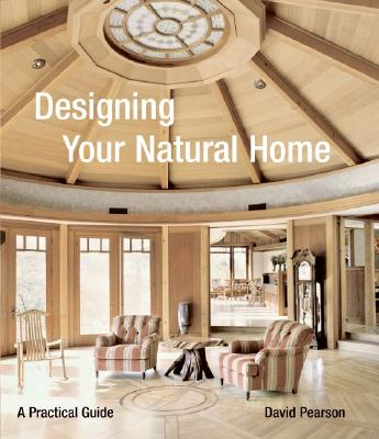 Designing Your Natural Home: A Practical Guide - Pearson, David, Dr.
