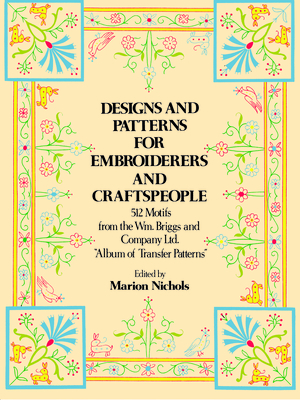 Designs and Patterns for Embroiderers and Craftspeople - Briggs & Co, William, and Nichols, Marion (Editor)