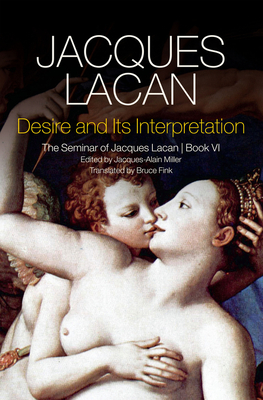 Desire and its Interpretation: The Seminar of Jacques Lacan - Lacan, Jacques, and Fink, Bruce (Translated by)