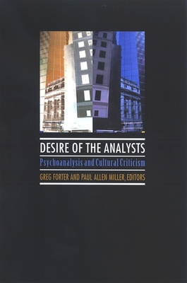 Desire of the Analysts: Psychoanalysis and Cultural Criticism - Forter, Greg (Editor), and Miller, Paul Allen (Editor)