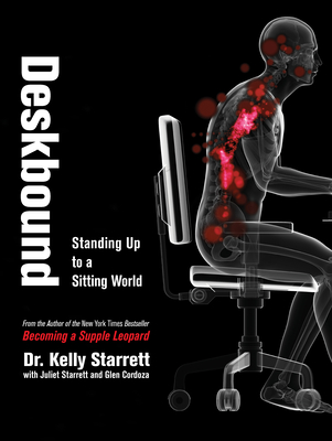 Deskbound, 1: Standing Up to a Sitting World - Starrett, Kelly, MD, and Starrett, Juliet, and Cordoza, Glen
