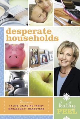 Desperate Households: How to Restore Order and Harmony to Your Life and Home - Peel, Kathy
