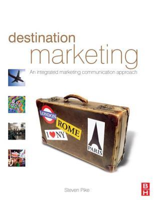 Destination Marketing: An Integrated Marketing Communication Approach - Pike, Steven