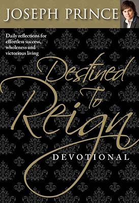 Destined to Reign Devotional: Daily Reflections for Effortless Success, Wholeness, and Victorious Living - Prince, Joseph