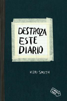 Destroza Este Diario: Crear Es Destruir - Smith, Keri