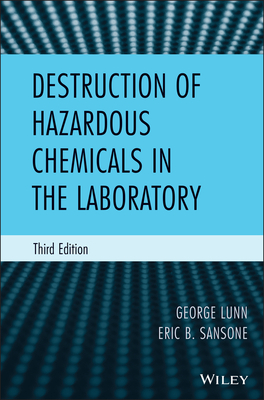 Destruction of Hazardous Chemicals in the Laboratory - Lunn, George, and Sansone, Eric B