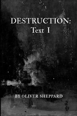 Destruction: Text I - Sheppard, Oliver