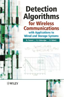 Detection Algorithms for Wireless Communications: With Applications to Wired and Storage Systems - Ferrari, Gianluigi, and Colavolpe, Giulio, Professor, and Raheli, Riccardo