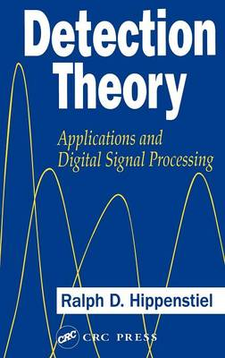 Detection Theory: Applications and Digital Signal Processing - Hippenstiel, Ralph Dieter, and Hippenstiel, Hippenstiel D