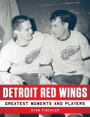 Detroit Red Wings: Greatest Moments and Players - Fischler, Stan