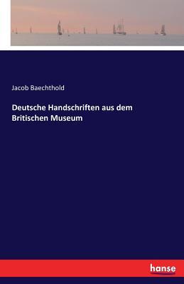 Deutsche Handschriften Aus Dem Britischen Museum - Baechthold, Jacob
