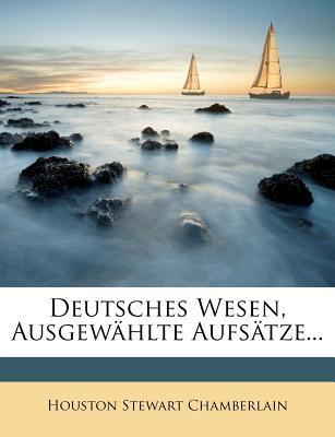 Deutsches Wesen, Ausgewahlte Aufsatze (1916) - Chamberlain, Houston Stewart