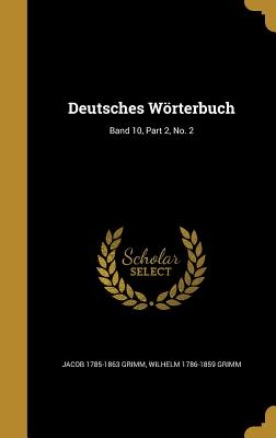 Deutsches Worterbuch; Band 10, Part 2, No. 2 - Grimm, Jacob 1785-1863, and Grimm, Wilhelm 1786-1859
