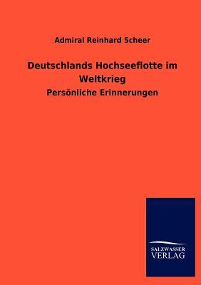 Deutschlands Hochseeflotte Im Weltkrieg - Scheer, Admiral Reinhard