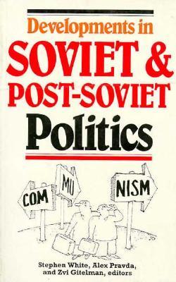 Dev Sov/Post Soviet Pol-P - White, Stephen, Dr. (Editor), and Gitelman, Zvi, Professor (Editor), and Pravda, Alex (Editor)