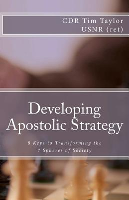 Developing Apostolic Strategy: 8 Keys to Transforming the 7 Spheres of Society - Taylor, Tim