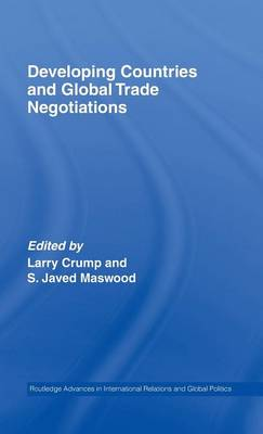 Developing Countries and Global Trade Negotiations - Crump, Larry, Dr. (Editor), and Maswood, S Javed (Editor)