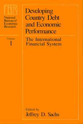 Developing Country Debt and Economic Performance, Volume 1: The International Financial System - Sachs, Jeffrey D (Editor)