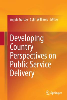 Developing Country Perspectives on Public Service Delivery - Gurtoo, Anjula (Editor), and Williams, Colin (Editor)