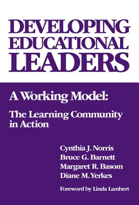 Developing Educational Leaders: A Working Model, the Learning Community in Action - Norris, Cynthia J