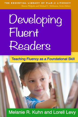 Developing Fluent Readers: Teaching Fluency as a Foundational Skill - Kuhn, Melanie R, PhD