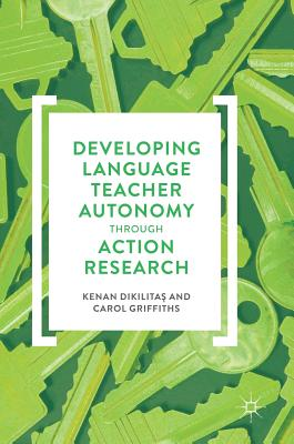 Developing Language Teacher Autonomy Through Action Research - Dikilita_, Kenan