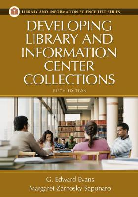 Developing Library and Information Center Collections - Evans, G Edward, and Saponaro, Margaret Zarnosky