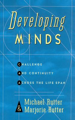 Developing Minds: Challenge And Continuity Across The Lifespan - Rutter, Marjorie, and Rutter, Michael