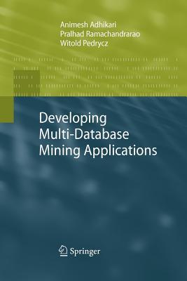 Developing Multi-Database Mining Applications - Adhikari, Animesh, and Ramachandrarao, Pralhad, and Pedrycz, Witold