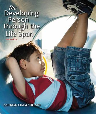 Developing Person Through the Life Span - Berger, Kathleen Stassen, Professor