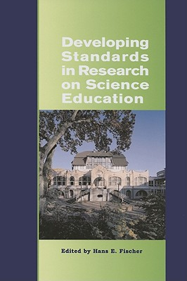 Developing Standards in Research on Science Education: The ESERA Summer School 2004 - Hans E, Fischer (Editor)