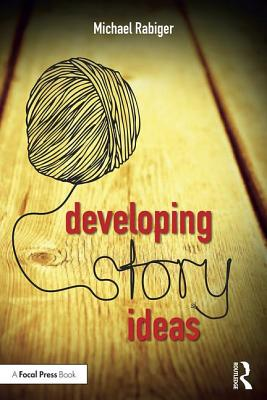 Developing Story Ideas: The Power and Purpose of Storytelling - Rabiger, Michael