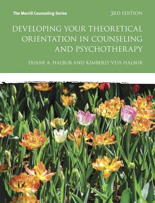 Developing Your Theoretical Orientation in Counseling and Psychotherapy - Halbur, Duane A, and Halbur, Kimberly Vess