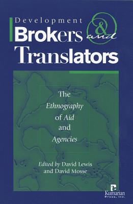 Development Brokers and Translators: The Ethnography of Aid and Agencies - Lewis, David (Editor), and Mosse, David (Editor)