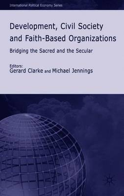 Development, Civil Society and Faith-Based Organizations: Bridging the Sacred and the Secular - Clarke, G (Editor)