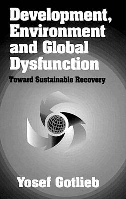 Development, Environment, and Global Dysfunctiontoward Sustainable Recovery - Gotlieb, Yosef