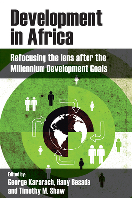 Development in Africa: Refocusing the Lens After the Millennium Development Goals - Kararach, George (Editor), and Besada, Hany (Editor), and M Shaw, Timothy (Editor)
