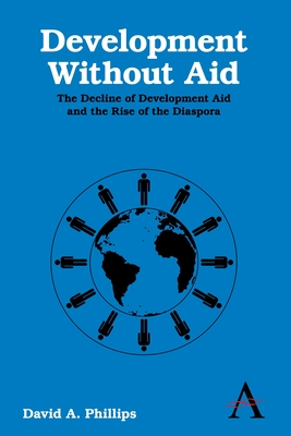 Development Without Aid: The Decline of Development Aid and the Rise of the Diaspora - Phillips, David A.