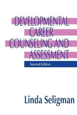 Developmental Career Counseling and Assessment - Seligman, Linda