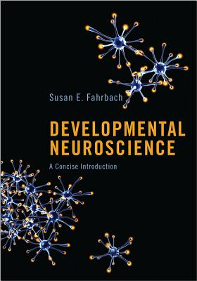 Developmental Neuroscience: A Concise Introduction - Fahrbach, Susan