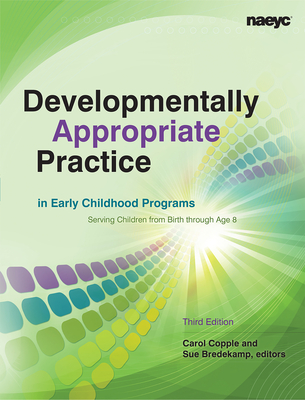 Developmentally Appropriate Practice in Early Childhood Programs: Serving Children From Birth Through Age 8 - Copple, Carol (Editor), and Bredekamp, Sue (Editor)