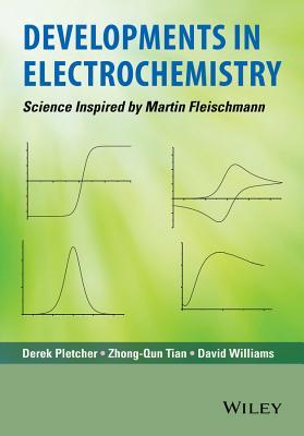 Developments in Electrochemistry: Science Inspired by Martin Fleischmann - Pletcher, Derek (Editor), and Tian, Zhong-Qun (Editor), and Williams, David, Ph.D. (Editor)