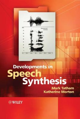 Developments in Speech Synthesis - Tatham, Mark