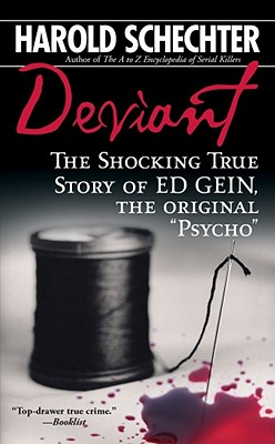 "Deviant: The Shocking True Story of Ed Gein, the Original ""Psycho"" - Schechter, Harold"
