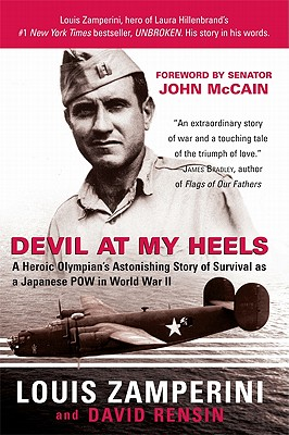 Devil at My Heels: A Heroic Olympian's Astonishing Story of Survival as a Japanese POW in World War II - Zamperini, Louis, and Rensin, David, and McCain, John (Foreword by)