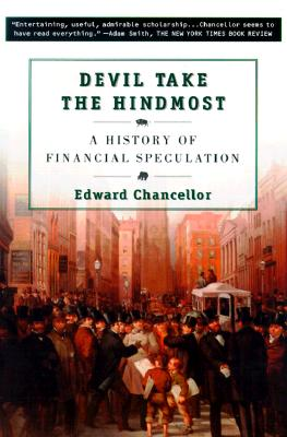 Devil Take the Hindmost: A History of Financial Speculation - Chancellor, Edward