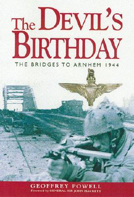 Devil's Birthday: The Bridges to Arnhem 1944 - Powell, Geoffrey, and Hackett, John, General (Foreword by)