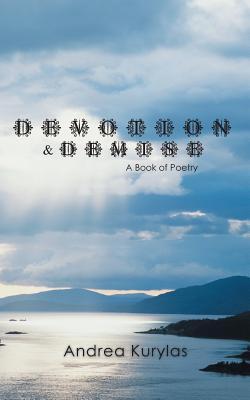Devotion & Demise: A Book of Poetry - Kurylas, Andrea