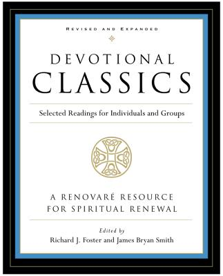 Devotional Classics: Selected Readings for Individuals and Groups - Foster, Richard J